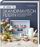Hygge – Skandinavisch feiern. Von Fika bis Mittsommerfest – Hyggelige Rezepte und...