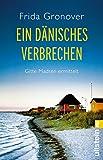Ein dänisches Verbrechen: Gitte Madsen ermittelt (Ein Gitte-Madsen-Krimi, Band 1)